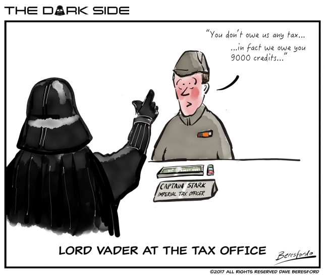 When Lord Vader goes to pay his tax and uses The Force!