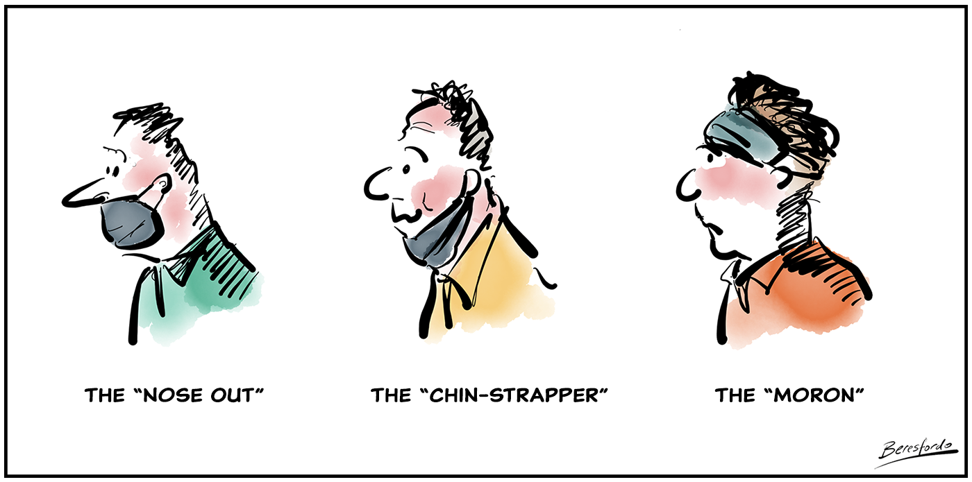 "A cartoon showing 3 types of mask wearers, the ""Nose Out"" (who doesn't have their nose covered), the Chin Strapper (who wears it round the chin) and the ""Moron"" (who wears it on the top of their head)"
